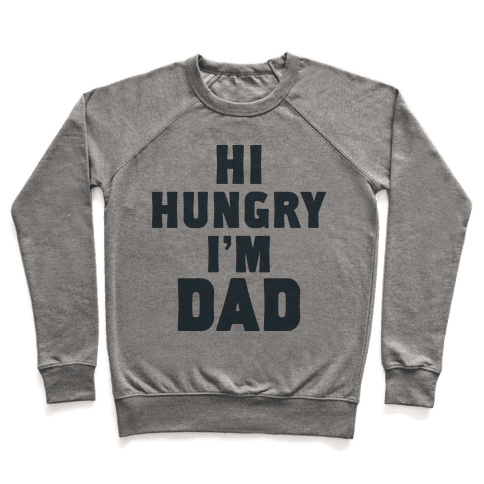 Hi Hungry I'm Dad Pullover