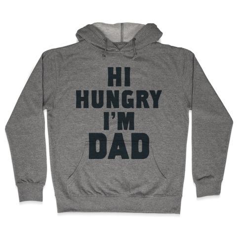 Hi Hungry I'm Dad Hooded Sweatshirt