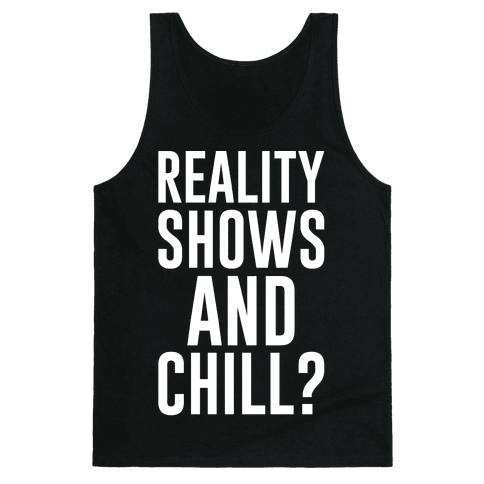 Reality Shows And Chill Tank Top