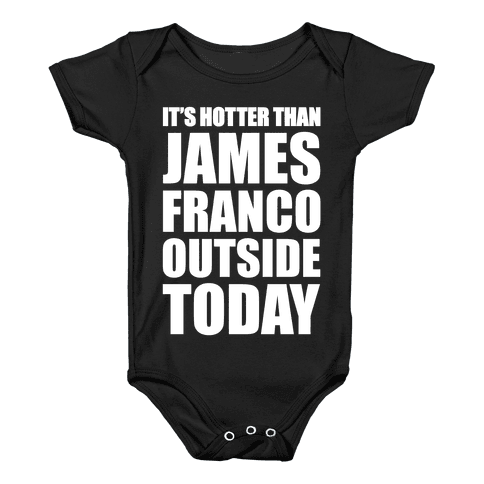 It's Hotter Than James Franco Outside Today Baby Onesy