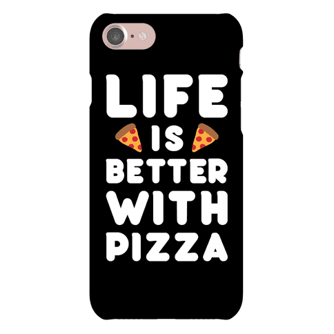 Life Is Better With Pizza Phone Case
