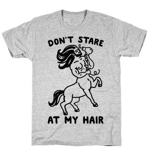 Don't Stare At My Hair Mens/Unisex T-Shirt