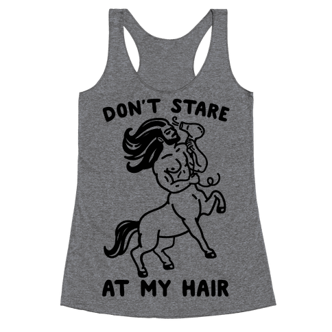 Don't Stare At My Hair Racerback Tank Top