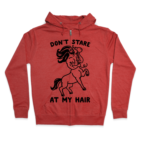 Don't Stare At My Hair Zip Hoodie