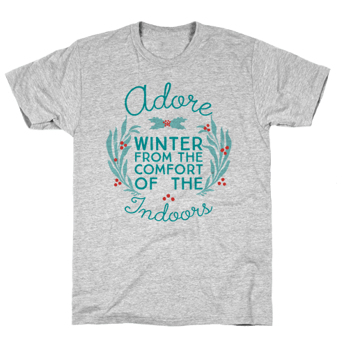 Adore Winter From The Comfort Of The Indoors Mens T-Shirt