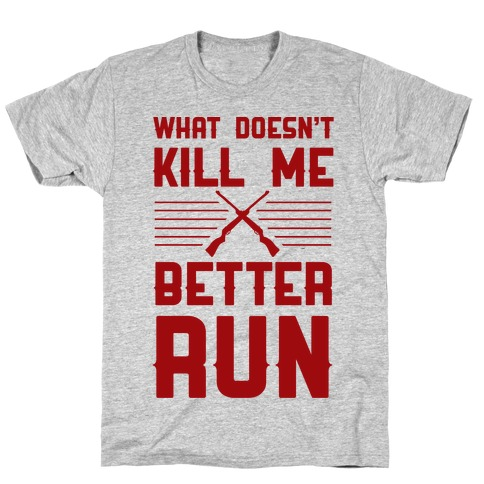 What Doesn't Kill Me Better Run Mens T-Shirt