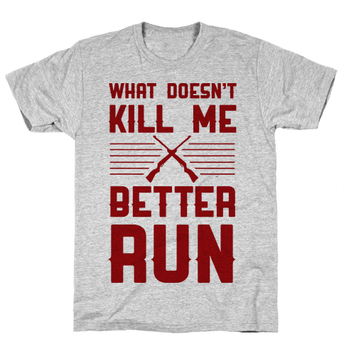 What Doesn't Kill Me Better Run
