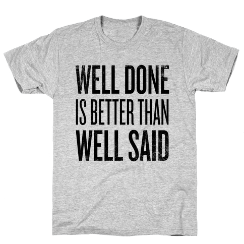 Well Done > Well Said Mens T-Shirt