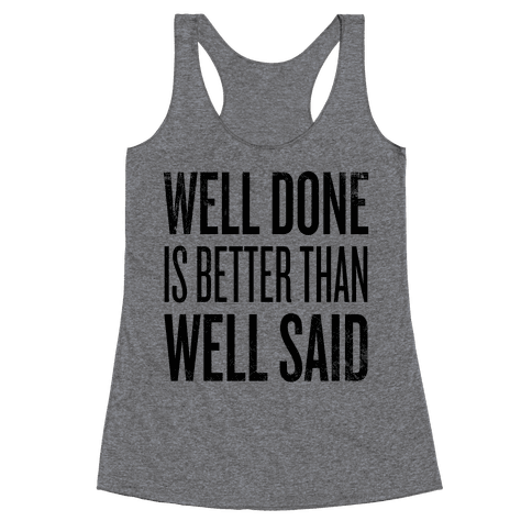 Well Done > Well Said Racerback Tank Top
