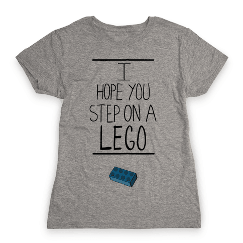 I Hope You Step on a Lego Womens T-Shirt