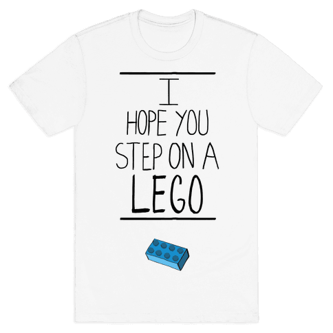 I Hope You Step on a Lego Mens T-Shirt