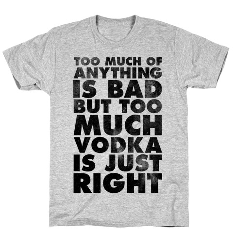 Too Much Vodka Is Just Right Mens T-Shirt
