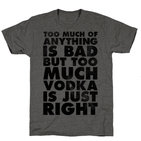Too Much Vodka Is Just Right