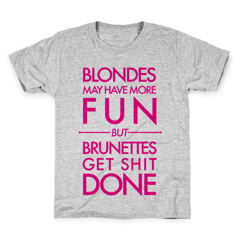 Blondes May Have More Fun But Brunettes Get Shit Done Kids T-Shirt