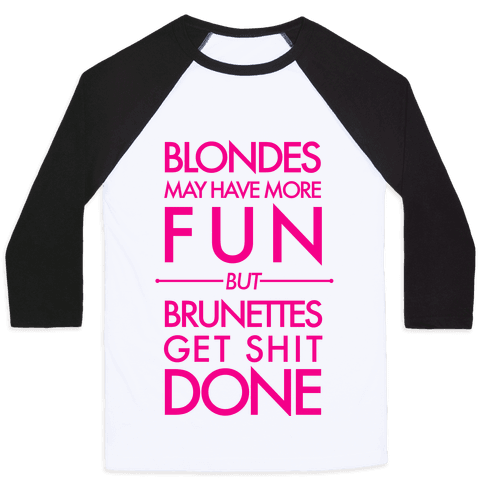 Blondes May Have More Fun But Brunettes Get Shit Done Baseball Tee