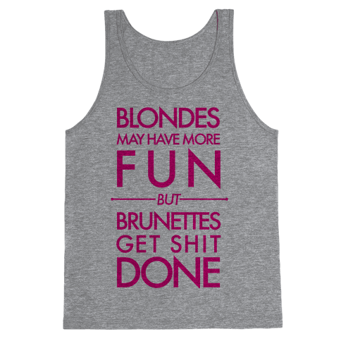Blondes May Have More Fun But Brunettes Get Shit Done Tank Top