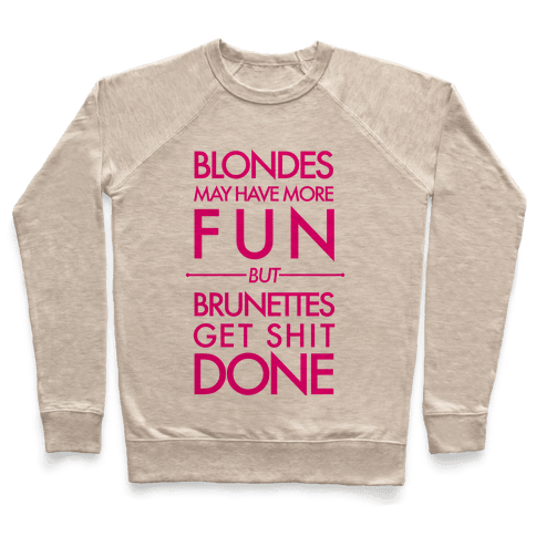 Blondes May Have More Fun But Brunettes Get Shit Done Pullover