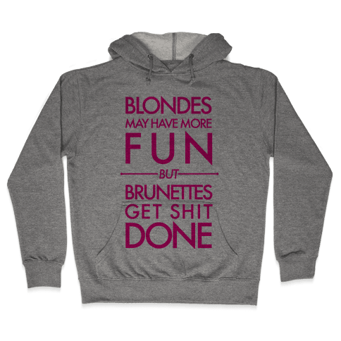Blondes May Have More Fun But Brunettes Get Shit Done Hooded Sweatshirt