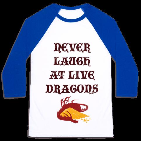 Never Laugh at Live Dragons Baseball Tee