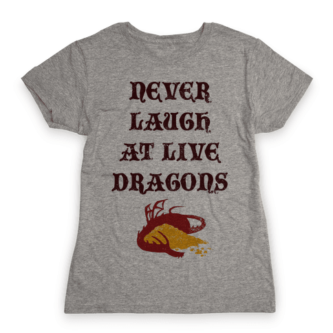 Never Laugh at Live Dragons Womens T-Shirt