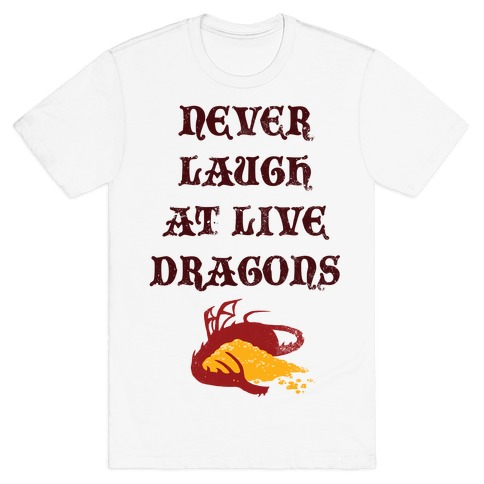 Never Laugh at Live Dragons Mens T-Shirt