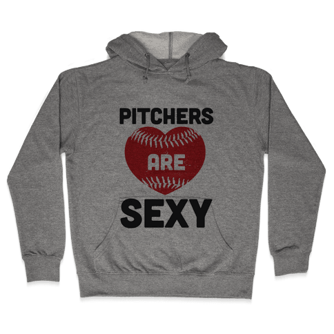 Pitchers are Sexy Hooded Sweatshirt