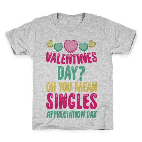 Valentines Day? Oh You Mean Singles Appreciation Day Kids T-Shirt