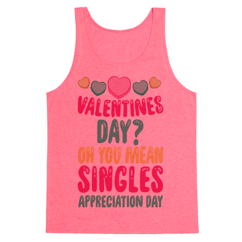 Valentines Day? Oh You Mean Singles Appreciation Day Tank Top