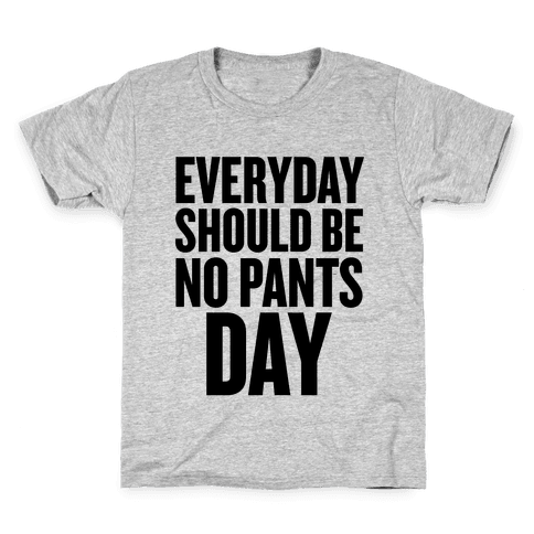 Everyday Should Be No Pants Day Kids T-Shirt