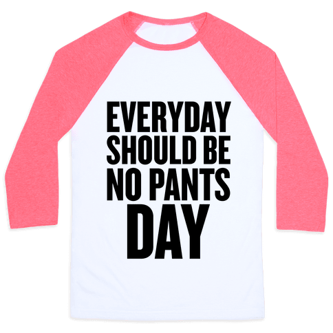 Everyday Should Be No Pants Day Baseball Tee