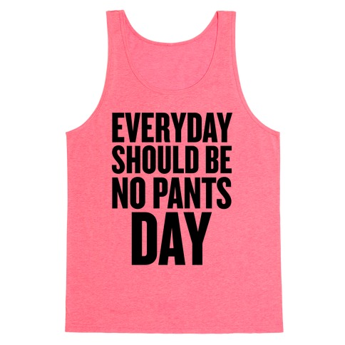 Everyday Should Be No Pants Day Tank Top