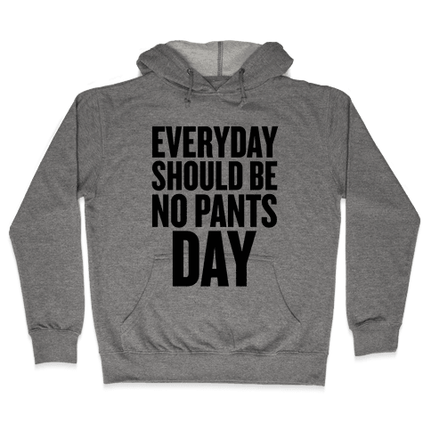 Everyday Should Be No Pants Day Hooded Sweatshirt