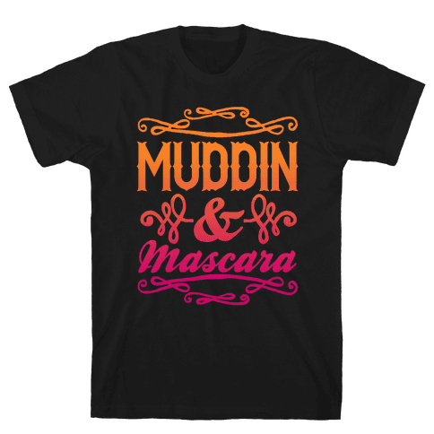Muddin' and Mascara Mens T-Shirt