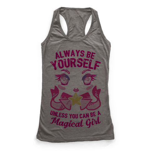 Always Be Yourself Unless You Can Be A Magical Girl Racerback Tank Top