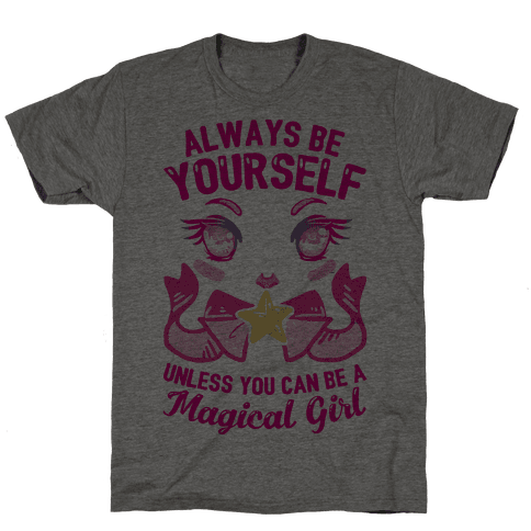 Always Be Yourself Unless You Can Be A Magical Girl Mens T-Shirt