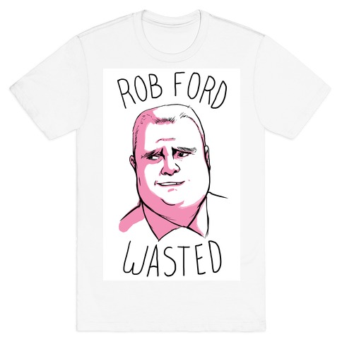 Rob Ford Wasted T-Shirt