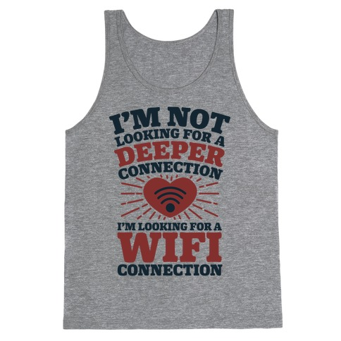 I'm Not Looking For A Deeper Connection I'm Looking For A Wifi Connection Tank Top