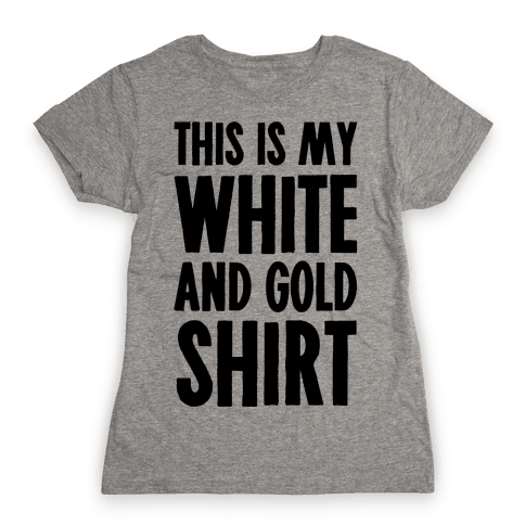 This is My White and Gold Shirt Womens T-Shirt