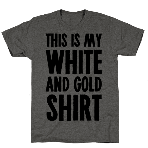 This is My White and Gold Shirt