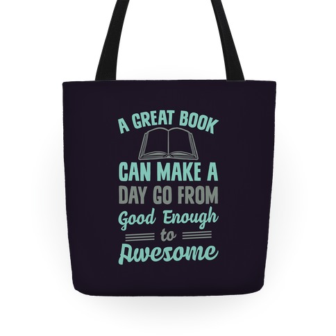 A Great Book Can Make A Day Go From Good Enough To Awesome Tote