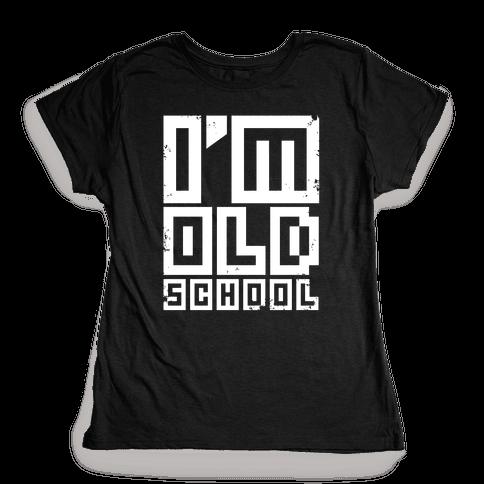 I'm Old School Womens T-Shirt