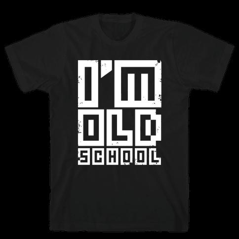 I'm Old School Mens T-Shirt