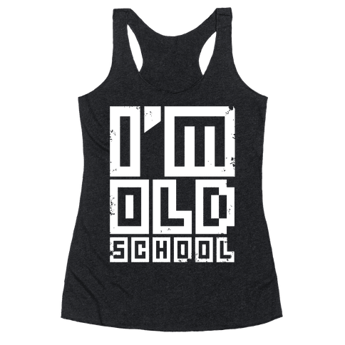 I'm Old School Racerback Tank Top