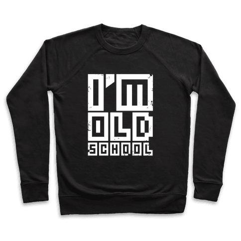 I'm Old School Pullover