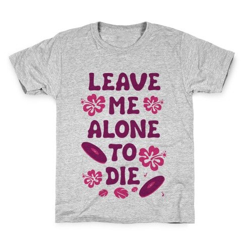 Leave Me Alone To Die Kids T-Shirt