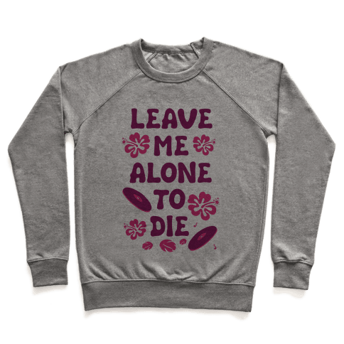 Leave Me Alone To Die Pullover