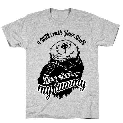 I Will Crush Your Skull Like a Clam on my Tummy T-Shirt