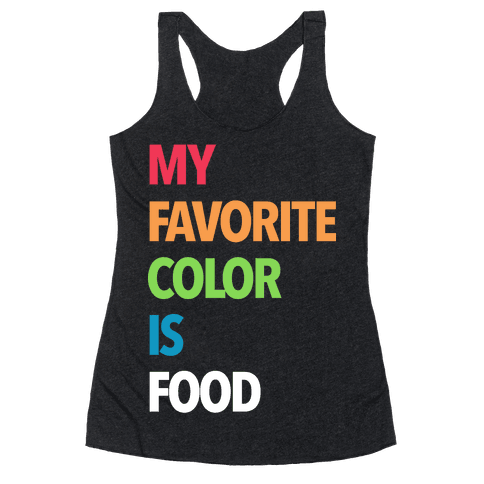 My Favorite Color is Food Racerback Tank Top