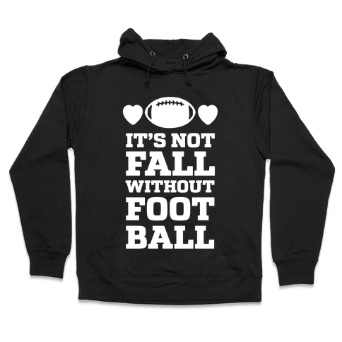 It's Not Fall Without Football Hooded Sweatshirt