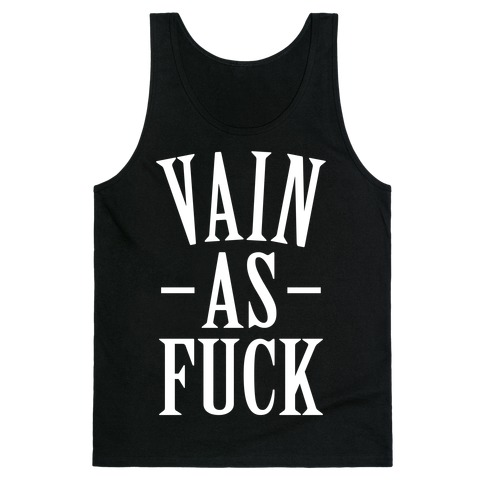 Vain as F*** Tank Top